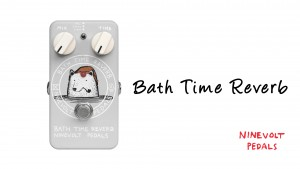 Bath Time Reverb | ナインボルトペダルズ